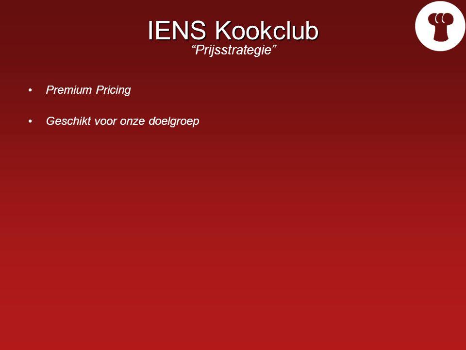 IENS Kookclub IENS Kookclub Prijsstrategie Premium Pricing Geschikt voor onze doelgroep