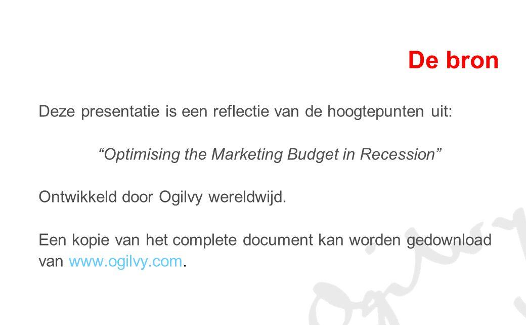 De bron Deze presentatie is een reflectie van de hoogtepunten uit: Optimising the Marketing Budget in Recession Ontwikkeld door Ogilvy wereldwijd.