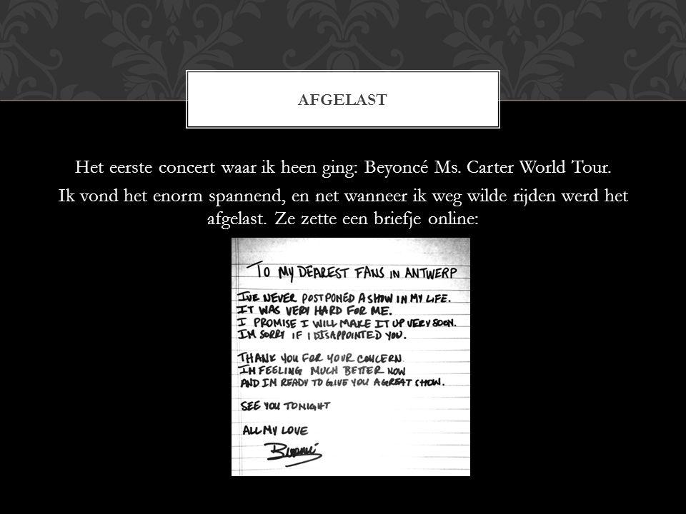 Het eerste concert waar ik heen ging: Beyoncé Ms. Carter World Tour. Ik vond het enorm spannend, en net wanneer ik weg wilde rijden werd het afgelast.