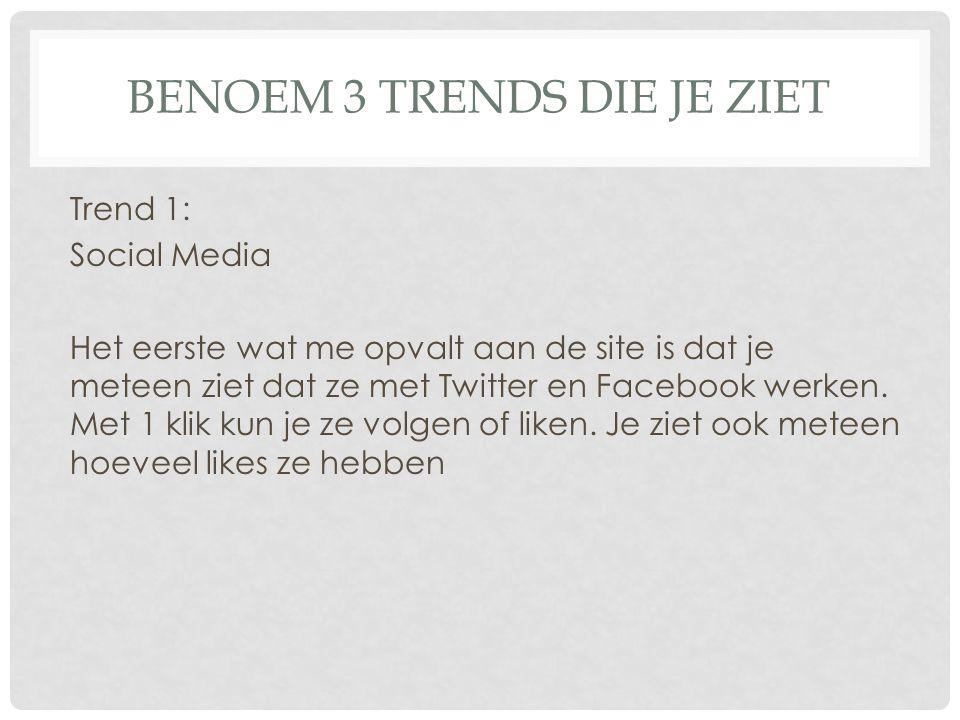 BENOEM 3 TRENDS DIE JE ZIET Trend 1: Social Media Het eerste wat me opvalt aan de site is dat je meteen ziet dat ze met Twitter en Facebook werken.