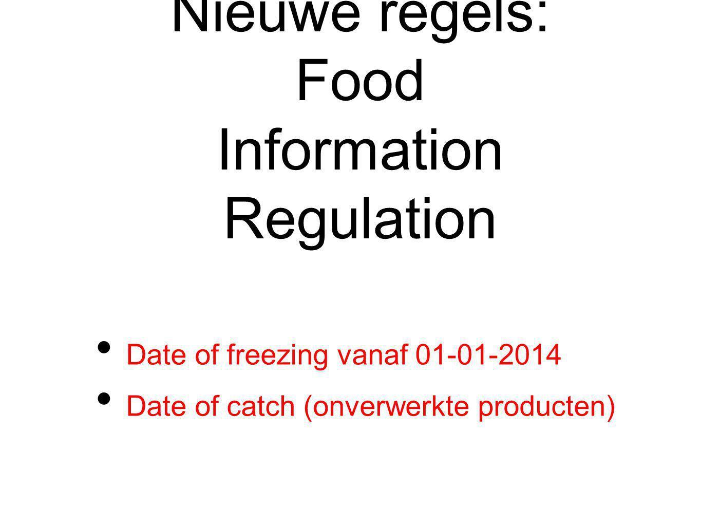 Nieuwe regels: Food Information Regulation Date of freezing vanaf 01-01-2014 Date of catch (onverwerkte producten)