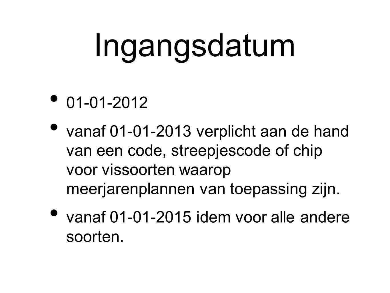 Ingangsdatum 01-01-2012 vanaf 01-01-2013 verplicht aan de hand van een code, streepjescode of chip voor vissoorten waarop meerjarenplannen van toepassing zijn.