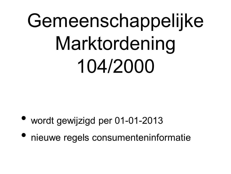 Gemeenschappelijke Marktordening 104/2000 wordt gewijzigd per 01-01-2013 nieuwe regels consumenteninformatie