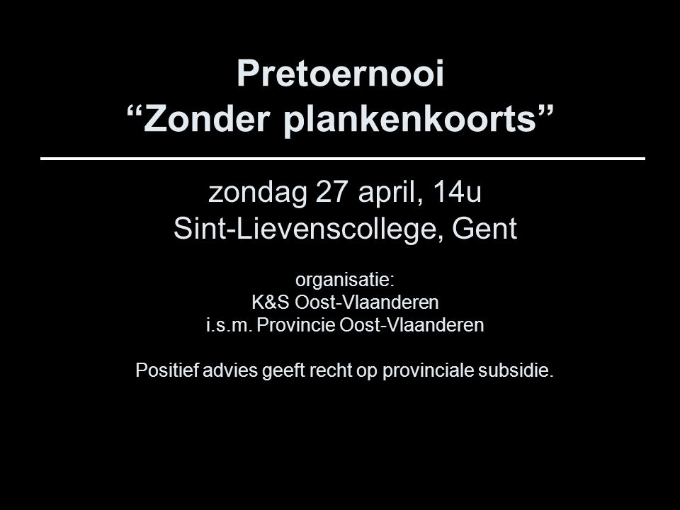 Pretoernooi Zonder plankenkoorts zondag 27 april, 14u Sint-Lievenscollege, Gent organisatie: K&S Oost-Vlaanderen i.s.m.