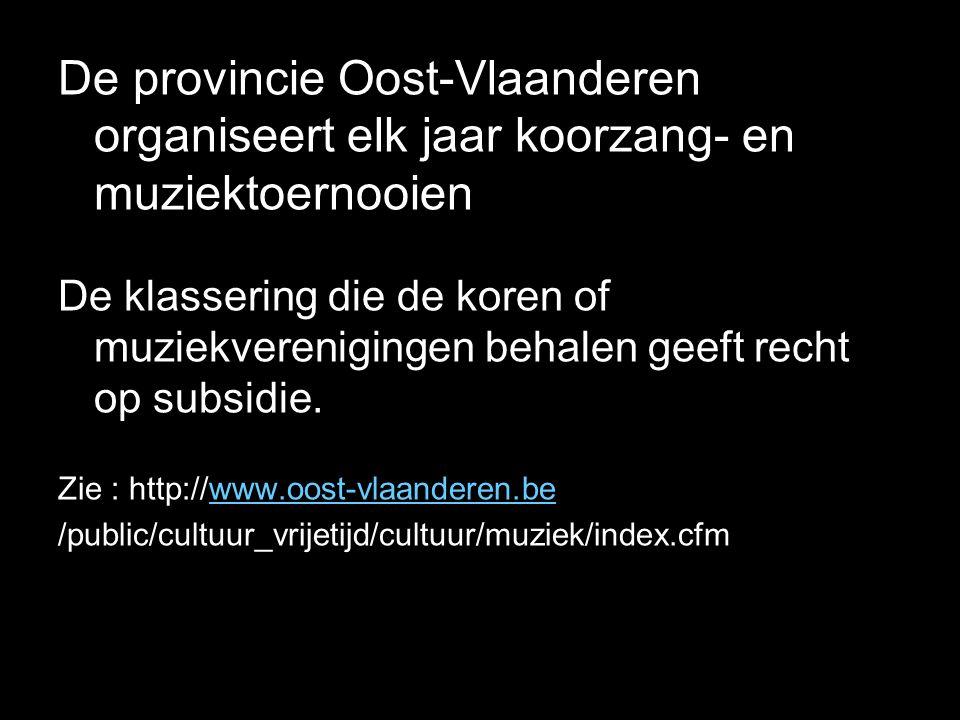 De provincie Oost-Vlaanderen organiseert elk jaar koorzang- en muziektoernooien De klassering die de koren of muziekverenigingen behalen geeft recht op subsidie.