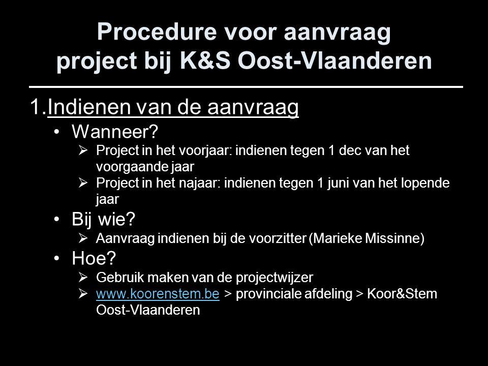 Procedure voor aanvraag project bij K&S Oost-Vlaanderen 1.Indienen van de aanvraag Wanneer.