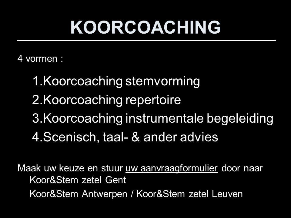 KOORCOACHING 4 vormen : 1.Koorcoaching stemvorming 2.Koorcoaching repertoire 3.Koorcoaching instrumentale begeleiding 4.Scenisch, taal- & ander advies Maak uw keuze en stuur uw aanvraagformulier door naar Koor&Stem zetel Gent Koor&Stem Antwerpen / Koor&Stem zetel Leuven