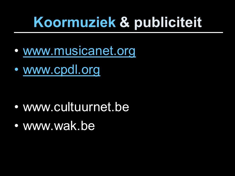 Koormuziek & publiciteit www.musicanet.org www.cpdl.org www.cultuurnet.be www.wak.be