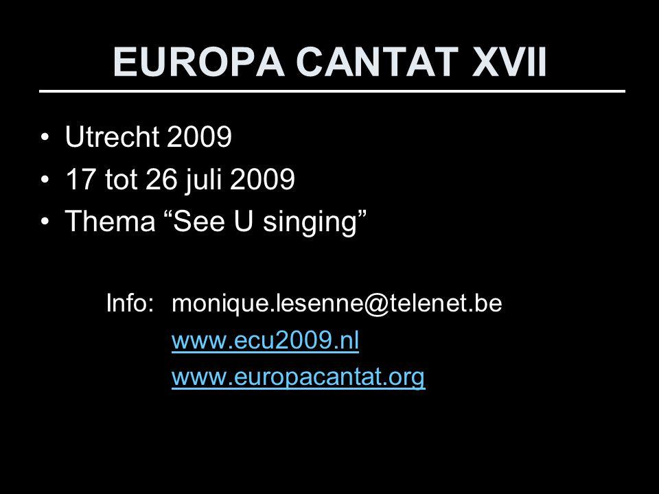 EUROPA CANTAT XVII Utrecht 2009 17 tot 26 juli 2009 Thema See U singing Info: monique.lesenne@telenet.be www.ecu2009.nl www.europacantat.org