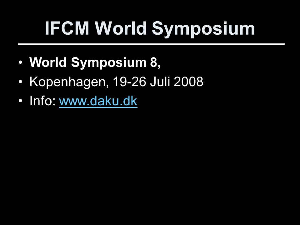 IFCM World Symposium World Symposium 8, Kopenhagen, 19-26 Juli 2008 Info: www.daku.dkwww.daku.dk