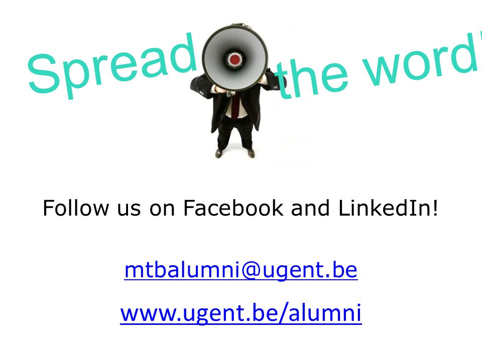 th Follow us on Facebook and LinkedIn! mtbalumni@ugent.be www.ugent.be/alumni Spread the word!