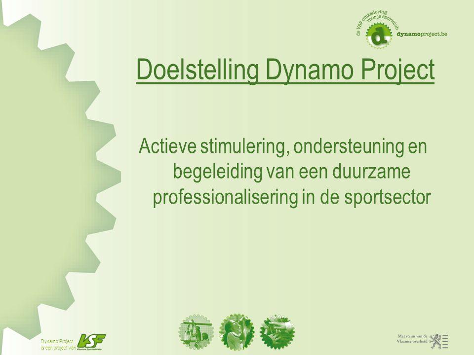 Dynamo Project is een project van Dynamo Project ≠ sporttechnisch project Dynamo Project : structurele ondersteuning van clubs op bestuurlijk en management vlak