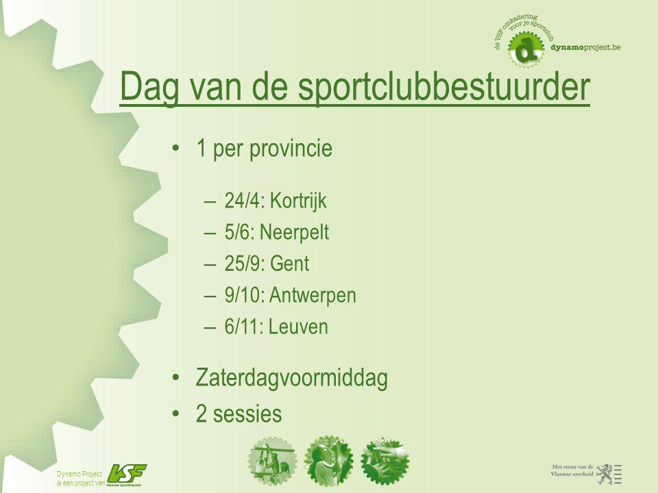 Dynamo Project is een project van Dag van de sportclubbestuurder 1 per provincie – 24/4: Kortrijk – 5/6: Neerpelt – 25/9: Gent – 9/10: Antwerpen – 6/1