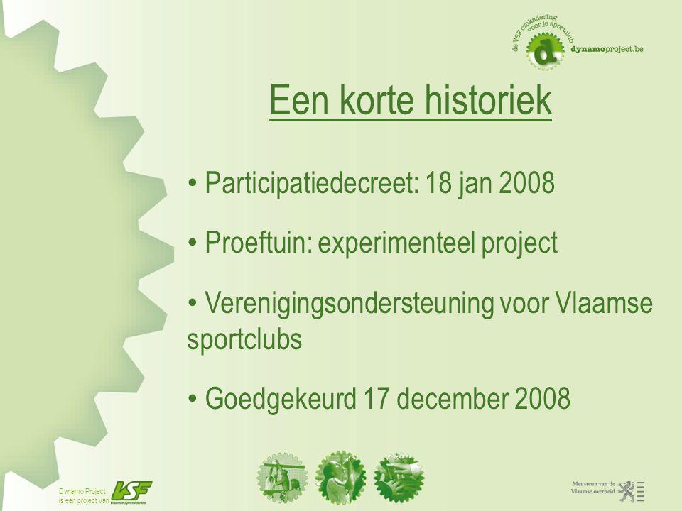 Dynamo Project is een project van Een korte historiek Participatiedecreet: 18 jan 2008 Proeftuin: experimenteel project Verenigingsondersteuning voor