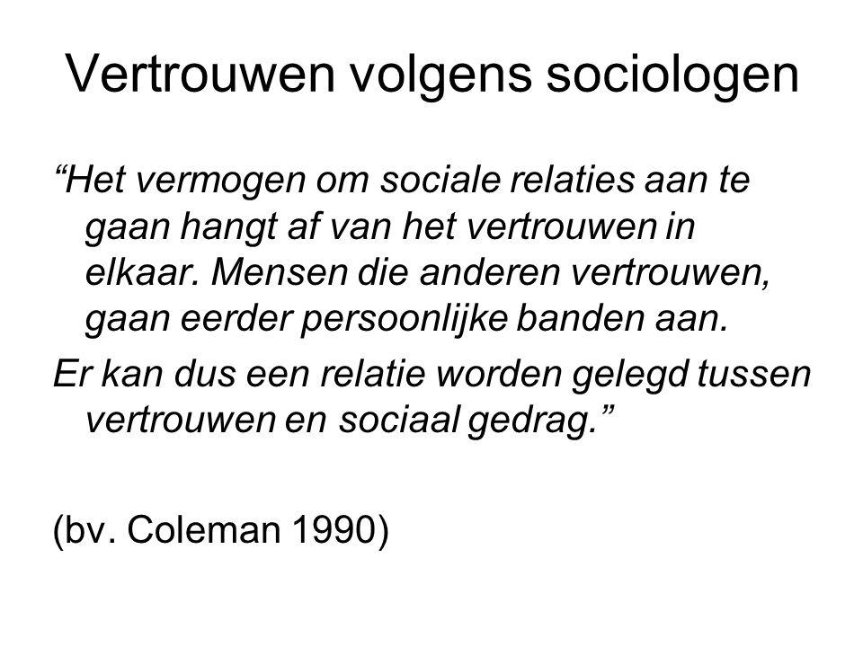 """Vertrouwen volgens sociologen """"Het vermogen om sociale relaties aan te gaan hangt af van het vertrouwen in elkaar. Mensen die anderen vertrouwen, gaan"""