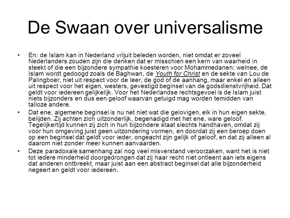 De Swaan over universalisme En: de Islam kan in Nederland vrijuit beleden worden, niet omdat er zoveel Nederlanders zouden zijn die denken dat er mis