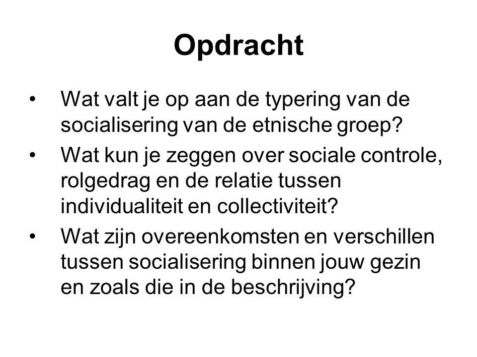 Opdracht Wat valt je op aan de typering van de socialisering van de etnische groep? Wat kun je zeggen over sociale controle, rolgedrag en de relatie t