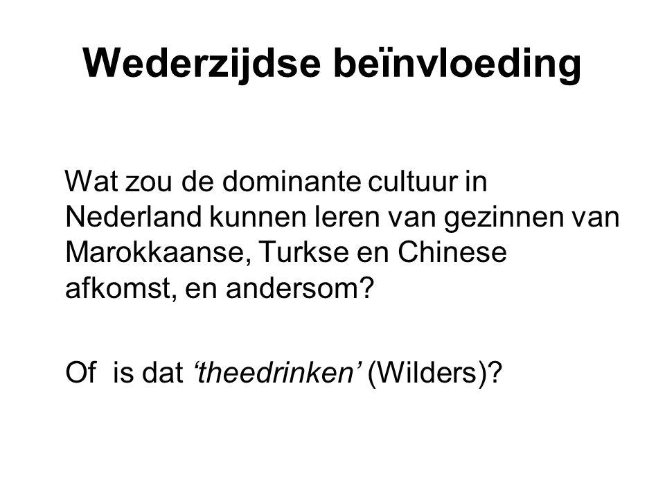 Wederzijdse beïnvloeding Wat zou de dominante cultuur in Nederland kunnen leren van gezinnen van Marokkaanse, Turkse en Chinese afkomst, en andersom?