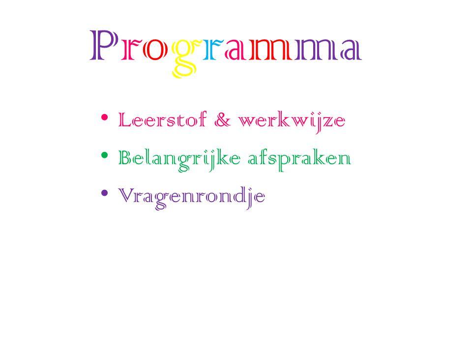 Programma Leerstof & werkwijze Belangrijke afspraken Vragenrondje
