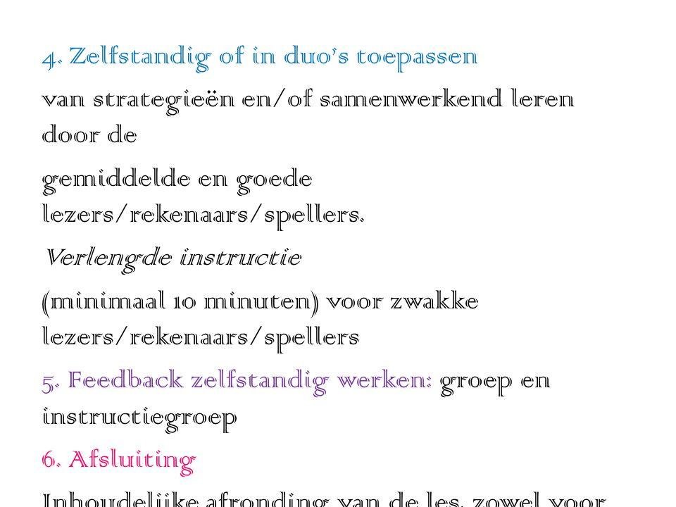 4. Zelfstandig of in duo's toepassen van strategieën en/of samenwerkend leren door de gemiddelde en goede lezers/rekenaars/spellers. Verlengde instruc