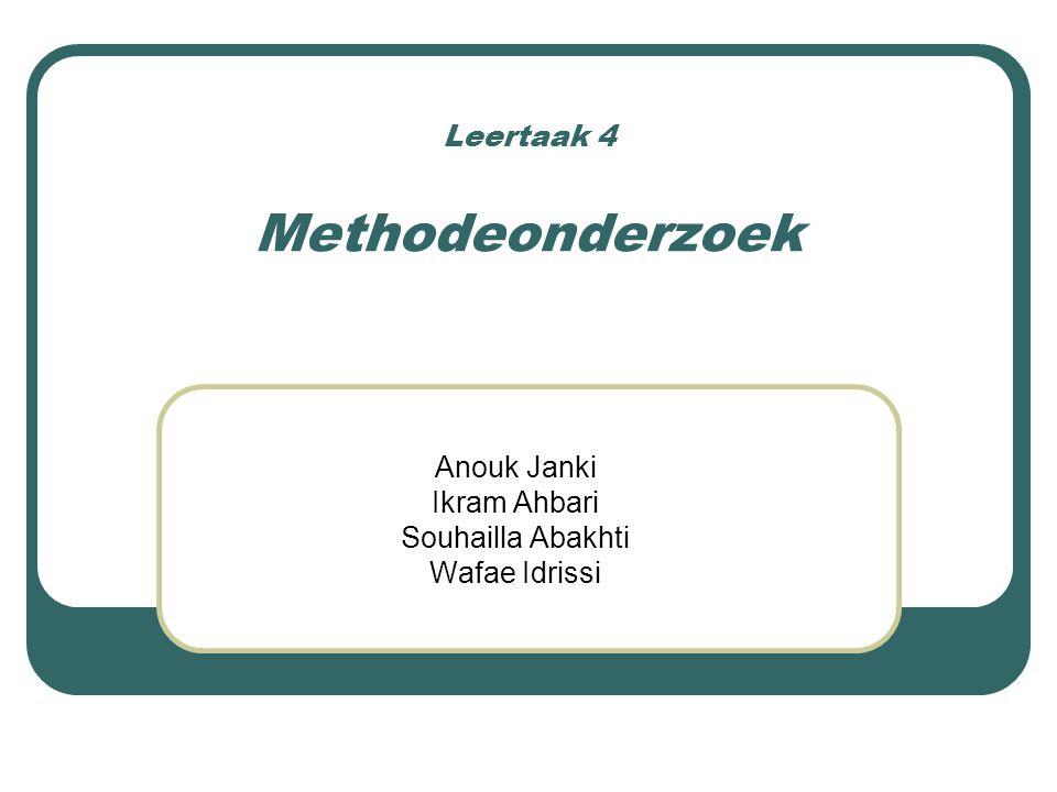 Leertaak 4 Methodeonderzoek Anouk Janki Ikram Ahbari Souhailla Abakhti Wafae Idrissi