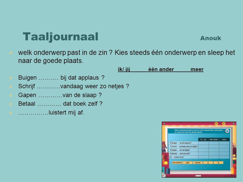 Taaljournaal Anouk Het kind staat centraal Adaptief Grote mate van differentiatie: Intresse Leerstijl Tempo Afwisseling