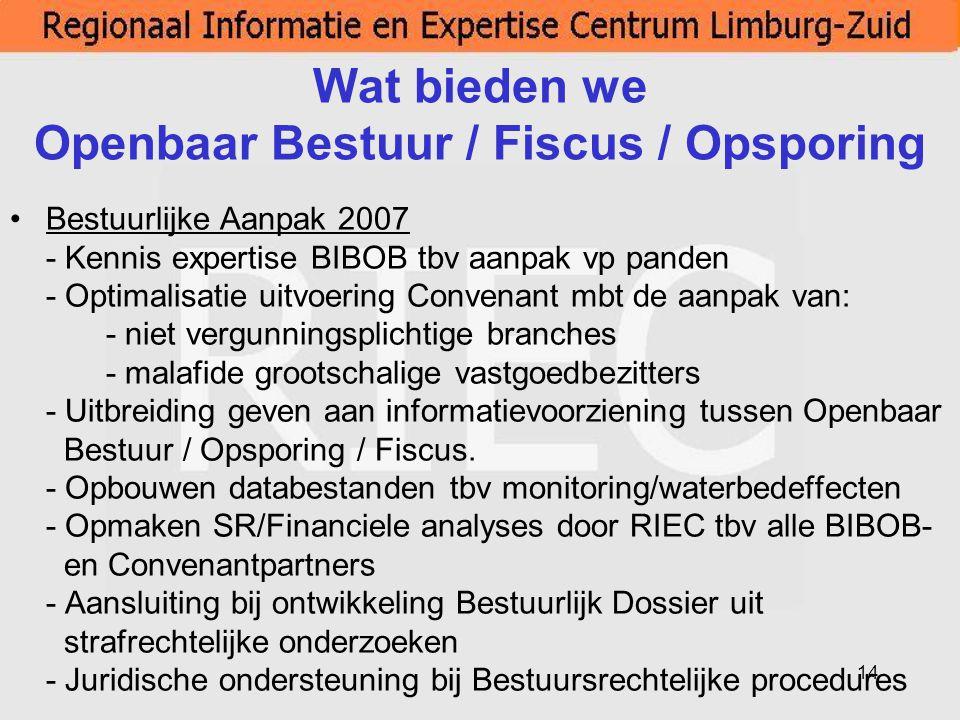 14 Wat bieden we Openbaar Bestuur / Fiscus / Opsporing Bestuurlijke Aanpak 2007 - Kennis expertise BIBOB tbv aanpak vp panden - Optimalisatie uitvoeri