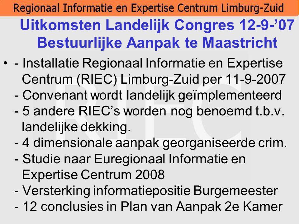Uitkomsten Landelijk Congres 12-9-'07 Bestuurlijke Aanpak te Maastricht - Installatie Regionaal Informatie en Expertise Centrum (RIEC) Limburg-Zuid pe