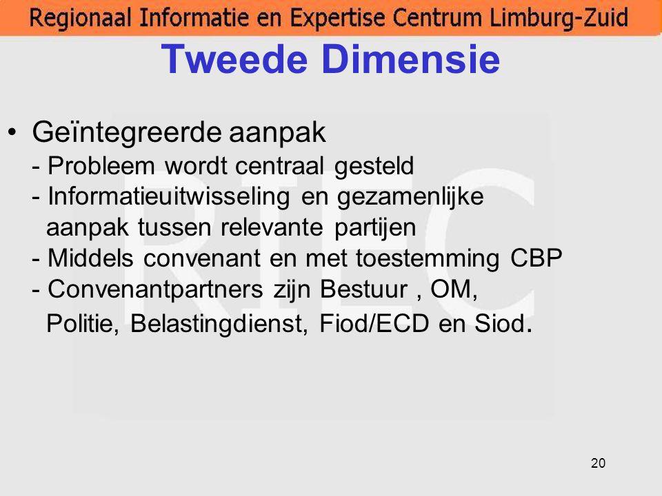 20 Tweede Dimensie Geïntegreerde aanpak - Probleem wordt centraal gesteld - Informatieuitwisseling en gezamenlijke aanpak tussen relevante partijen -