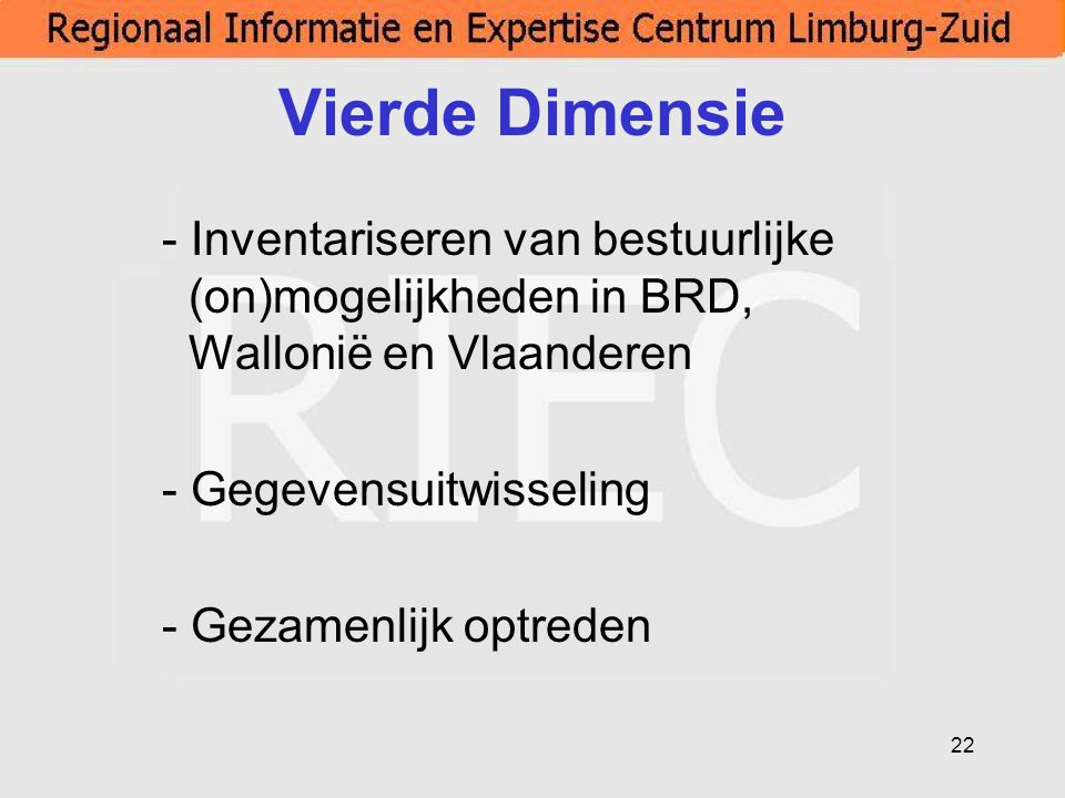 22 Vierde Dimensie - Inventariseren van bestuurlijke (on)mogelijkheden in BRD, Wallonië en Vlaanderen - Gegevensuitwisseling - Gezamenlijk optreden
