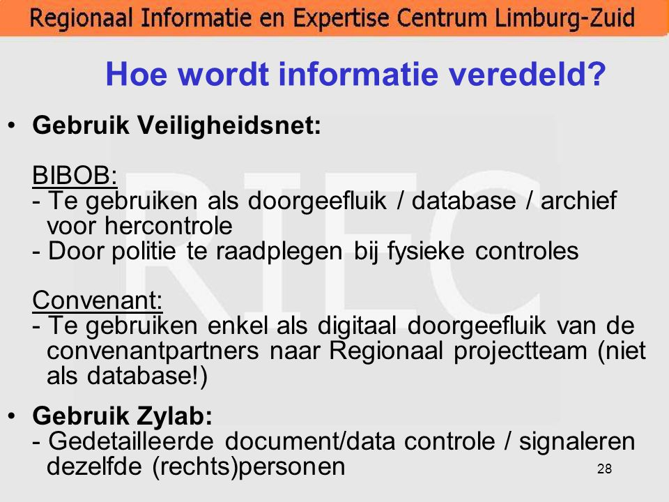 28 Hoe wordt informatie veredeld? Gebruik Veiligheidsnet: BIBOB: - Te gebruiken als doorgeefluik / database / archief voor hercontrole - Door politie