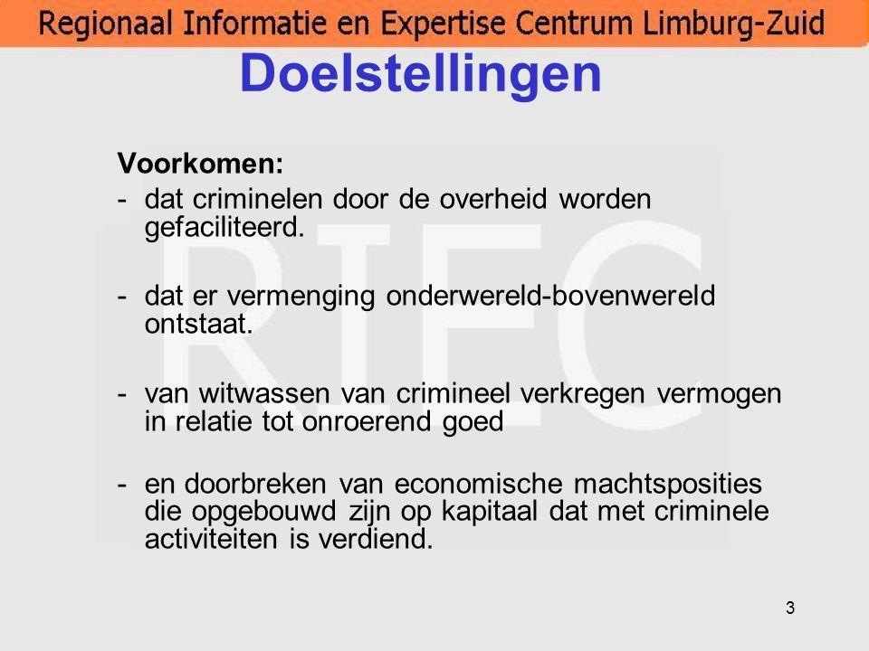 3 Doelstellingen Voorkomen: -dat criminelen door de overheid worden gefaciliteerd. -dat er vermenging onderwereld-bovenwereld ontstaat. -van witwassen
