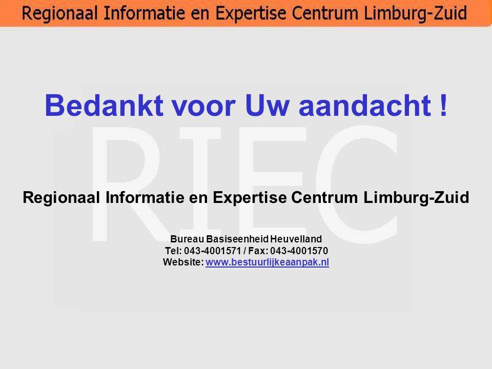 Bedankt voor Uw aandacht ! Regionaal Informatie en Expertise Centrum Limburg-Zuid Bureau Basiseenheid Heuvelland Tel: 043-4001571 / Fax: 043-4001570 W