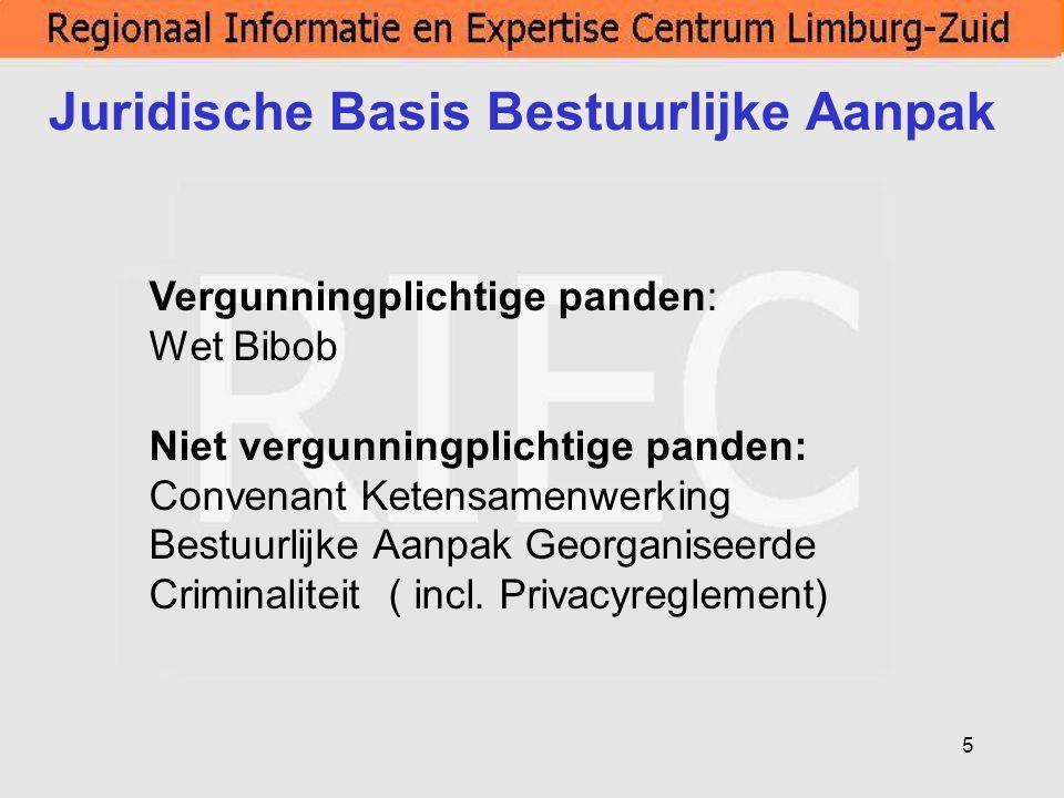 5 Juridische Basis Bestuurlijke Aanpak Vergunningplichtige panden: Wet Bibob Niet vergunningplichtige panden: Convenant Ketensamenwerking Bestuurlijke
