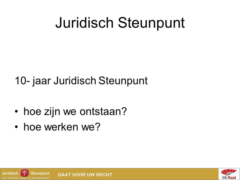 Juridisch Steunpunt 10- jaar Juridisch Steunpunt hoe zijn we ontstaan? hoe werken we?