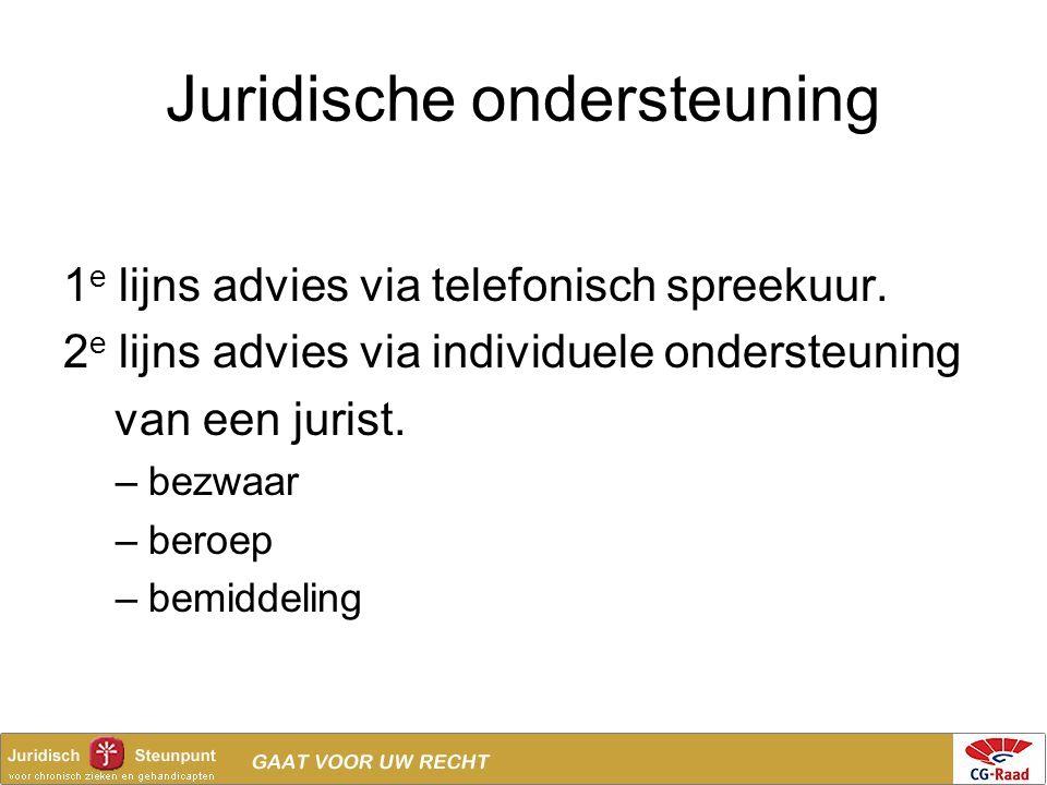 Juridische ondersteuning 1 e lijns advies via telefonisch spreekuur. 2 e lijns advies via individuele ondersteuning van een jurist. –bezwaar –beroep –