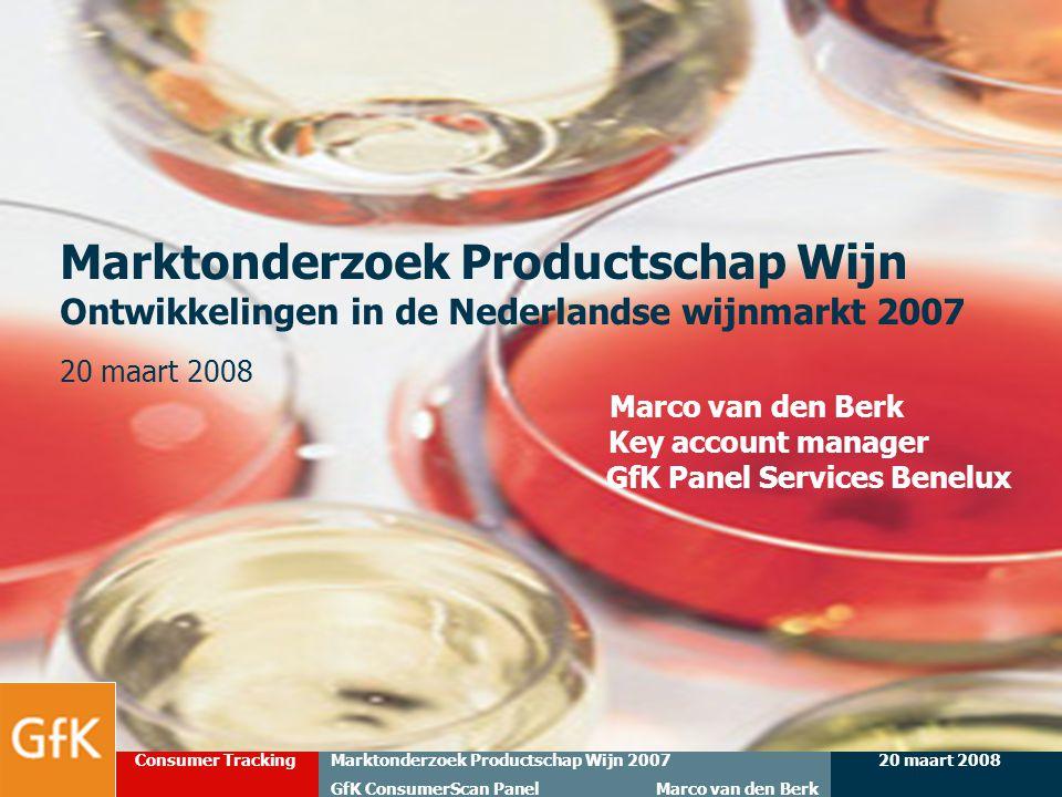 20 maart 2008Marktonderzoek Productschap Wijn 2007 GfK ConsumerScan Panel Marco van den Berk Consumer Tracking 1 Marktonderzoek Productschap Wijn Ontw