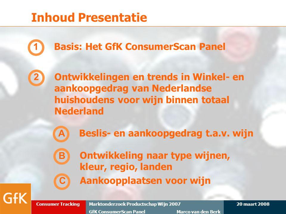 20 maart 2008Marktonderzoek Productschap Wijn 2007 GfK ConsumerScan Panel Marco van den Berk Consumer Tracking Inhoud Presentatie 2 Ontwikkelingen en
