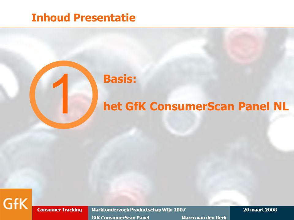 20 maart 2008Marktonderzoek Productschap Wijn 2007 GfK ConsumerScan Panel Marco van den Berk Consumer Tracking Inhoud Presentatie 1 Basis: het GfK Con