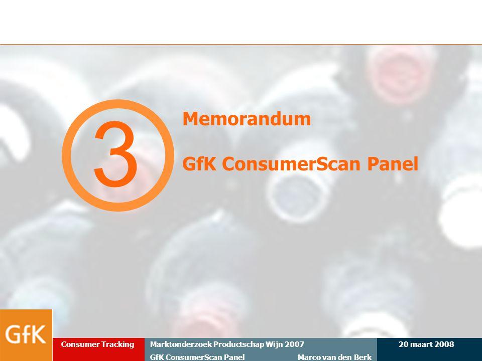 20 maart 2008Marktonderzoek Productschap Wijn 2007 GfK ConsumerScan Panel Marco van den Berk Consumer Tracking Memorandum GfK ConsumerScan Panel 3