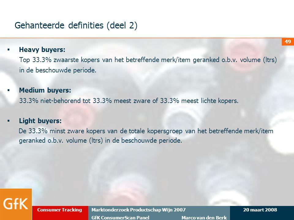 20 maart 2008Marktonderzoek Productschap Wijn 2007 GfK ConsumerScan Panel Marco van den Berk Consumer Tracking 49 Gehanteerde definities (deel 2)  He
