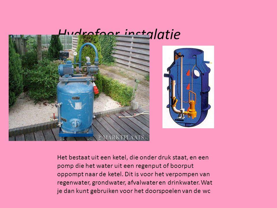 Hydrofoor instalatie Het bestaat uit een ketel, die onder druk staat, en een pomp die het water uit een regenput of boorput oppompt naar de ketel.