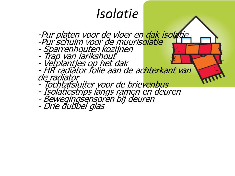 Isolatie -Pur platen voor de vloer en dak isolatie -Pur schuim voor de muurisolatie - Sparrenhouten kozijnen - Trap van larikshout - Vetplantjes op het dak - HR radiator folie aan de achterkant van de radiator - Tochtafsluiter voor de brievenbus - Isolatiestrips langs ramen en deuren - Bewegingsensoren bij deuren - Drie dubbel glas