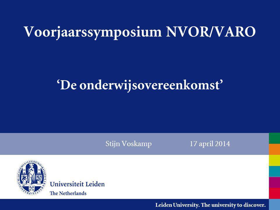 Leiden University. The university to discover. Stijn Voskamp 17 april 2014 Voorjaarssymposium NVOR/VARO 'De onderwijsovereenkomst'