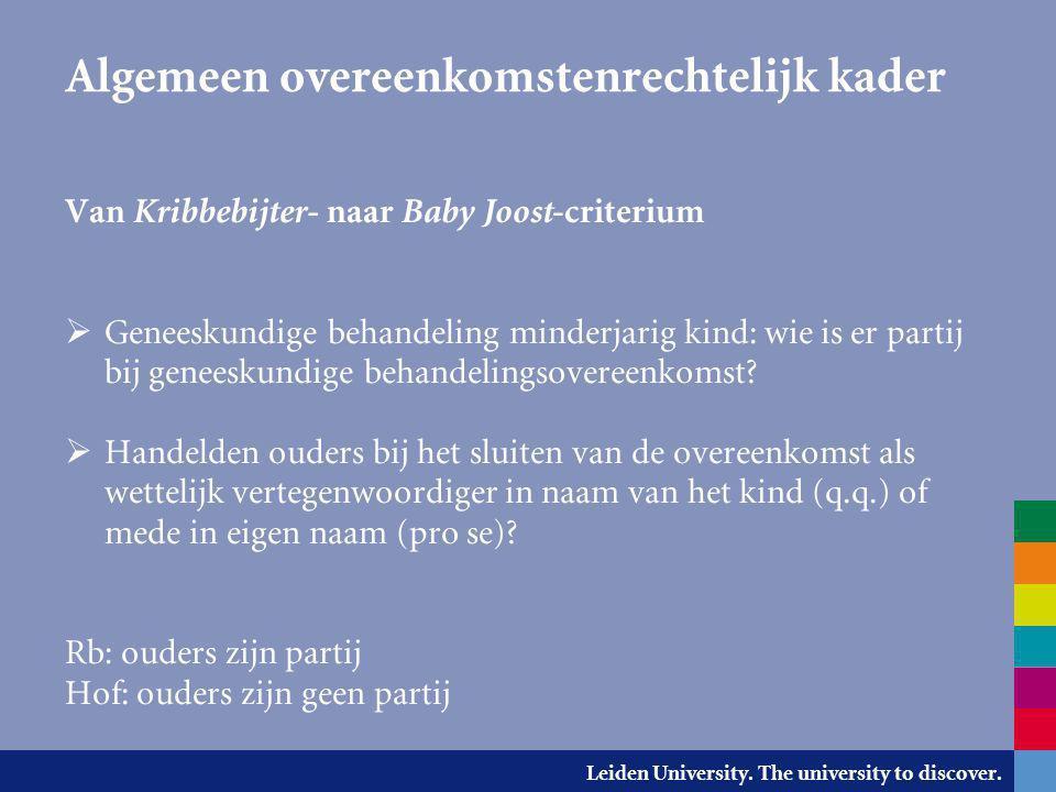 Leiden University. The university to discover. Algemeen overeenkomstenrechtelijk kader Van Kribbebijter- naar Baby Joost -criterium  Geneeskundige be