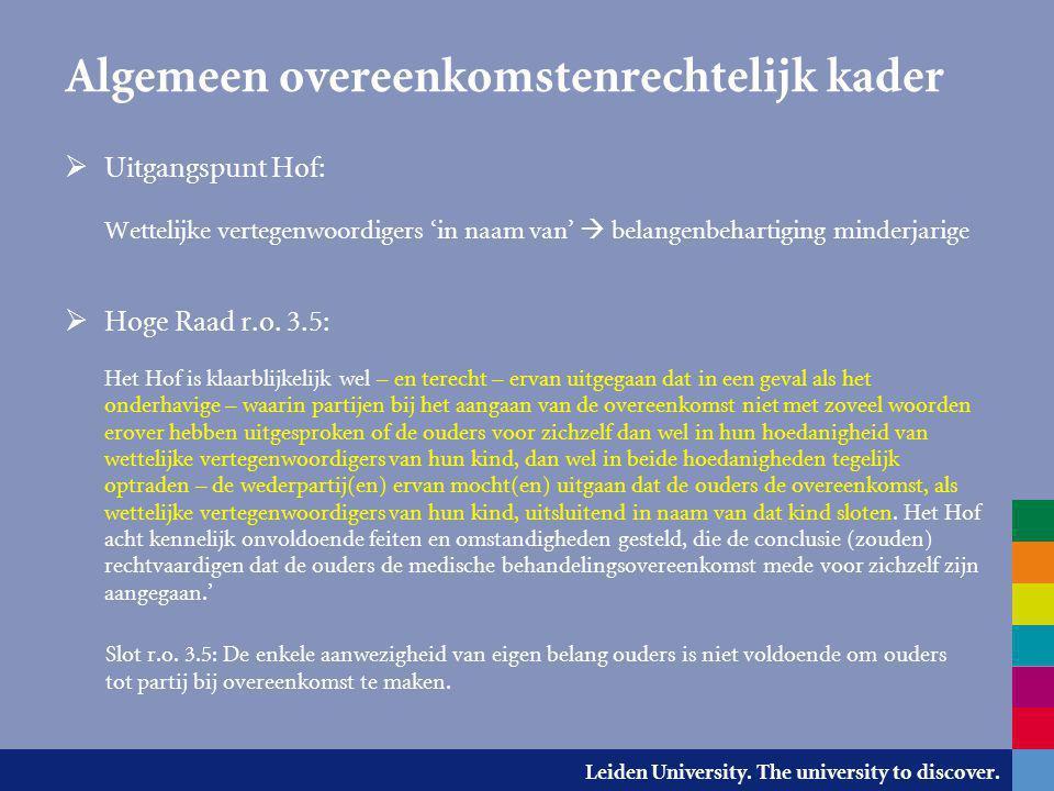 Leiden University. The university to discover. Algemeen overeenkomstenrechtelijk kader  Uitgangspunt Hof: Wettelijke vertegenwoordigers 'in naam van'