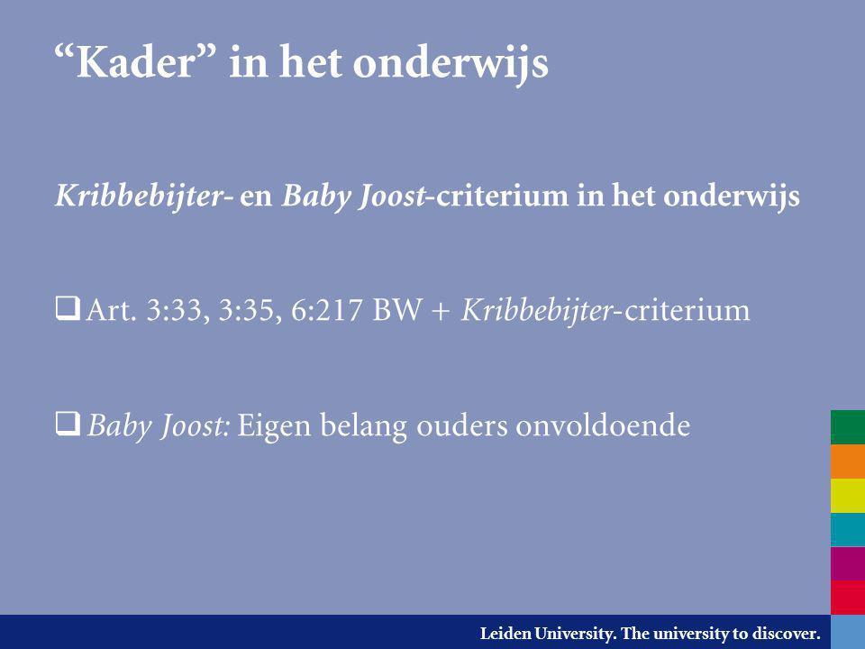 """Leiden University. The university to discover. """"Kader"""" in het onderwijs Kribbebijter- en Baby Joost -criterium in het onderwijs  Art. 3:33, 3:35, 6:2"""