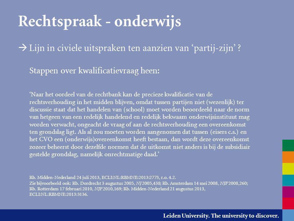 Leiden University. The university to discover. Rechtspraak - onderwijs  Lijn in civiele uitspraken ten aanzien van 'partij-zijn' ? Stappen over kwali