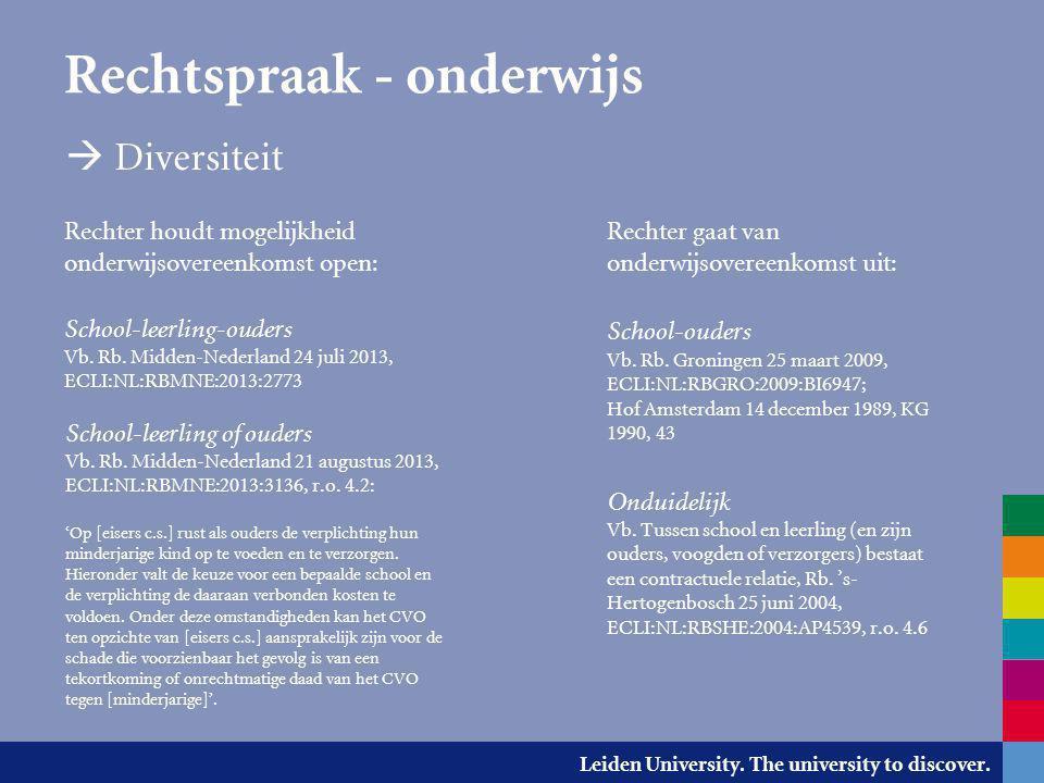 Leiden University. The university to discover. Rechtspraak - onderwijs  Diversiteit Rechter gaat van onderwijsovereenkomst uit: School-ouders Vb. Rb.