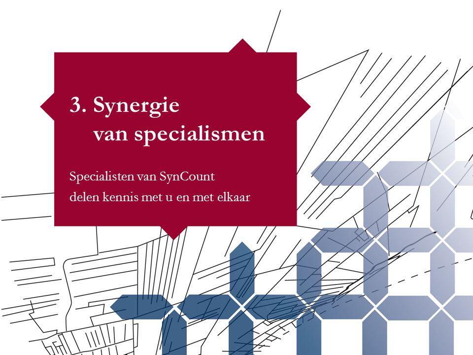 3. Synergie van specialismen Specialisten van SynCount delen kennis met u en met elkaar